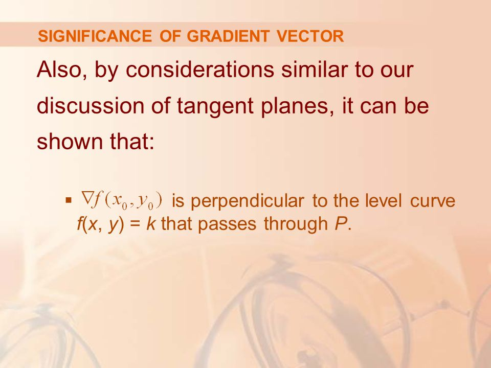 Also, by considerations similar to our discussion of tangent planes, it can be shown that:  is perpendicular to the level curve f(x, y) = k that passes through P.