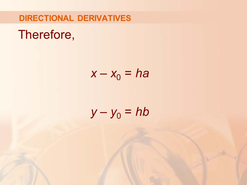 DIRECTIONAL DERIVATIVES Therefore, x – x 0 = ha y – y 0 = hb