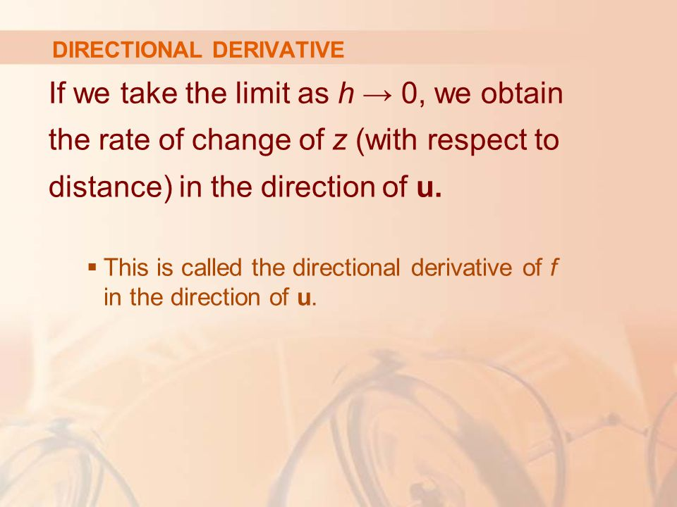 DIRECTIONAL DERIVATIVE If we take the limit as h → 0, we obtain the rate of change of z (with respect to distance) in the direction of u.