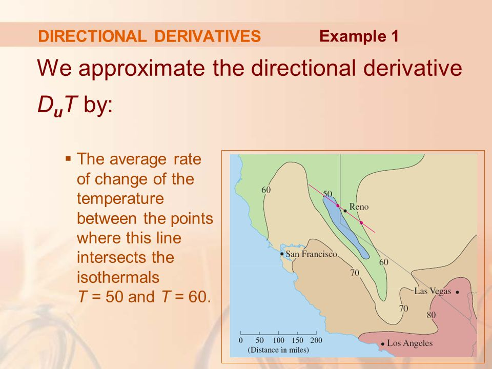 DIRECTIONAL DERIVATIVES We approximate the directional derivative D u T by:  The average rate of change of the temperature between the points where this line intersects the isothermals T = 50 and T = 60.