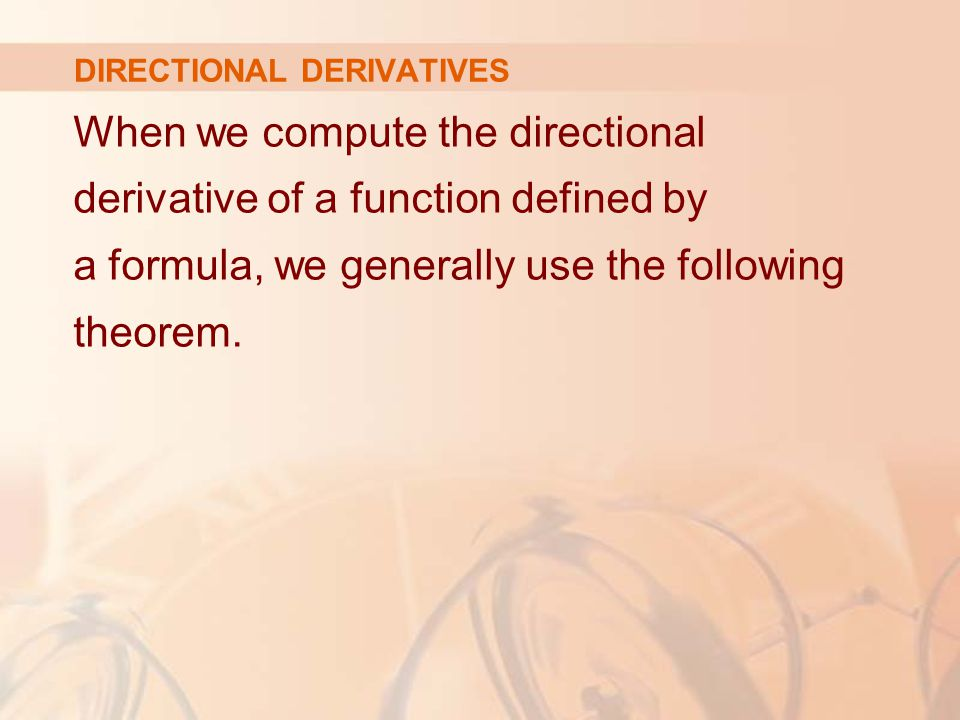 DIRECTIONAL DERIVATIVES When we compute the directional derivative of a function defined by a formula, we generally use the following theorem.
