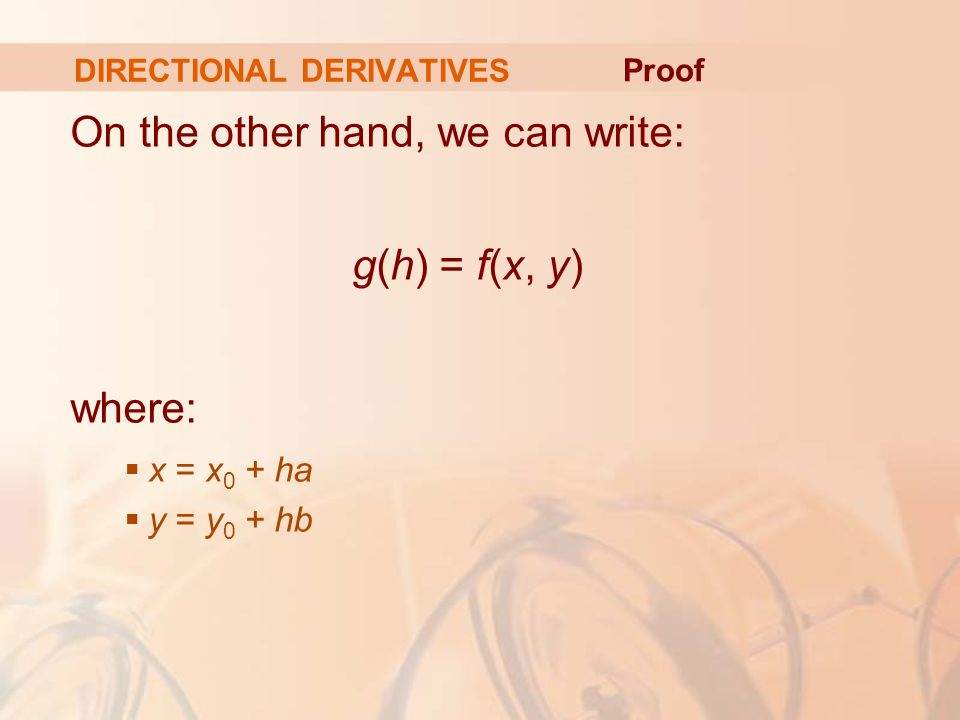 DIRECTIONAL DERIVATIVES On the other hand, we can write: g(h) = f(x, y) where:  x = x 0 + ha  y = y 0 + hb Proof