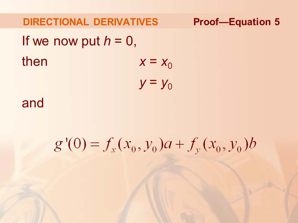 DIRECTIONAL DERIVATIVES If we now put h = 0, then x = x 0 y = y 0 and Proof—Equation 5