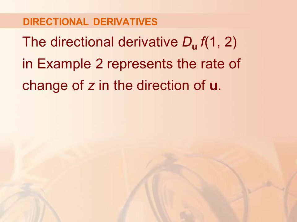 DIRECTIONAL DERIVATIVES The directional derivative D u f(1, 2) in Example 2 represents the rate of change of z in the direction of u.