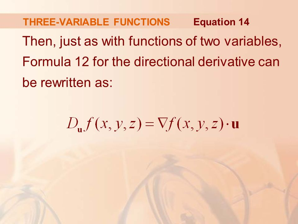 THREE-VARIABLE FUNCTIONS Then, just as with functions of two variables, Formula 12 for the directional derivative can be rewritten as: Equation 14