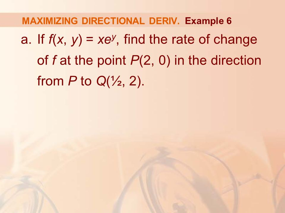 a.If f(x, y) = xe y, find the rate of change of f at the point P(2, 0) in the direction from P to Q(½, 2).