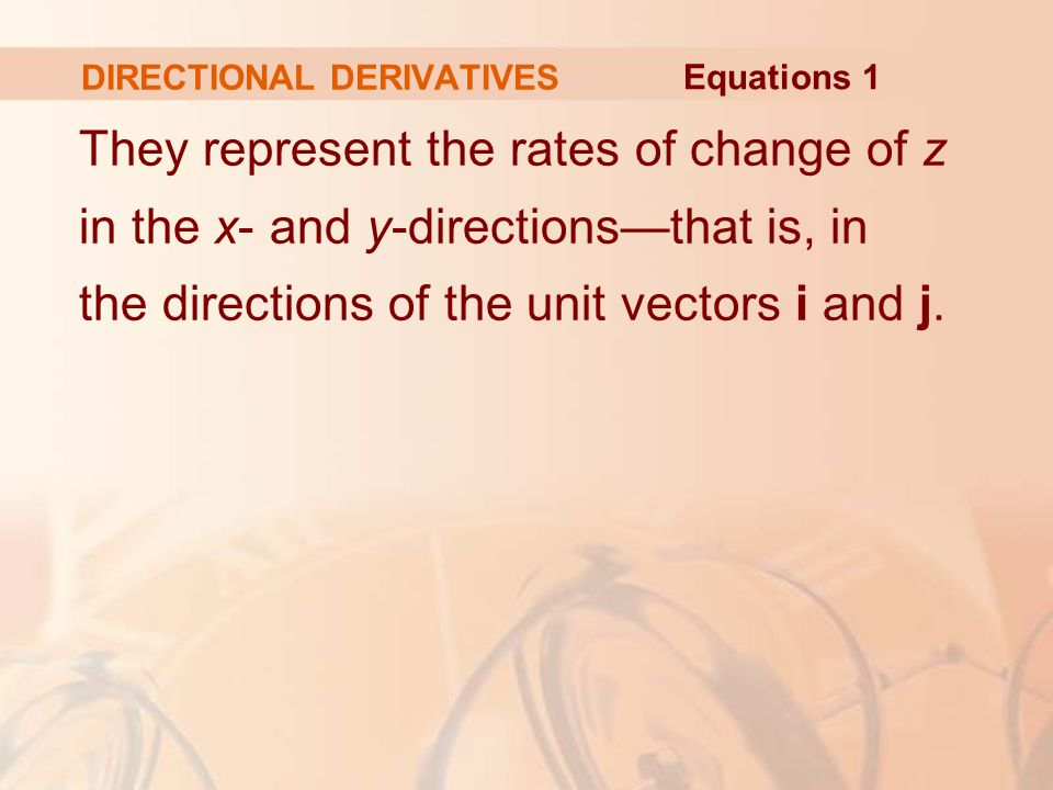 DIRECTIONAL DERIVATIVES They represent the rates of change of z in the x- and y-directions—that is, in the directions of the unit vectors i and j.