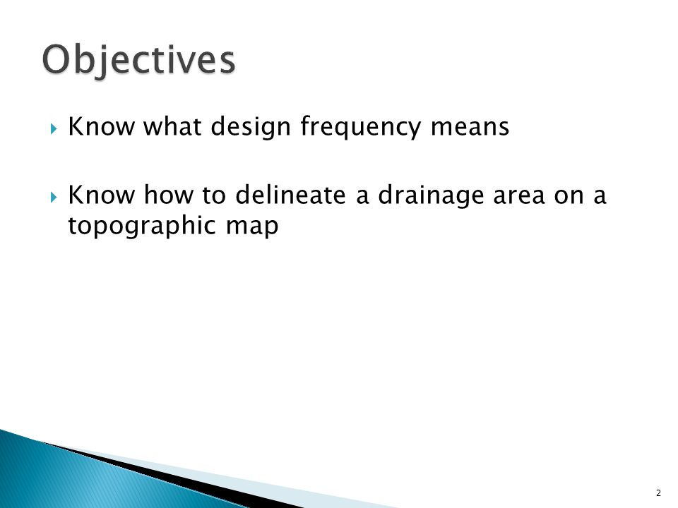  Know what design frequency means  Know how to delineate a drainage area on a topographic map 2