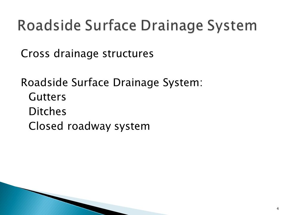 Cross drainage structures Roadside Surface Drainage System: Gutters Ditches Closed roadway system 4