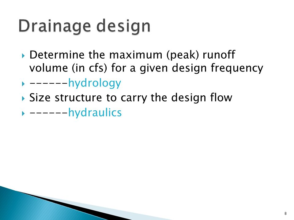  Determine the maximum (peak) runoff volume (in cfs) for a given design frequency  hydrology  Size structure to carry the design flow  hydraulics 8