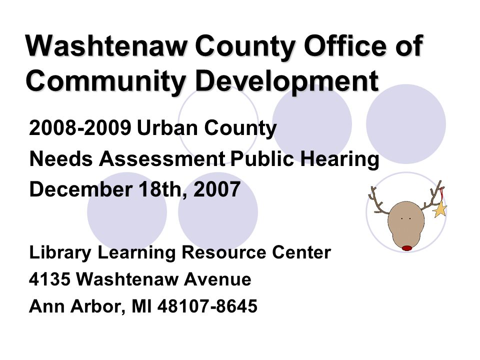 Washtenaw County Office of Community Development Urban County Needs Assessment Public Hearing December 18th, 2007 Library Learning Resource Center 4135 Washtenaw Avenue Ann Arbor, MI