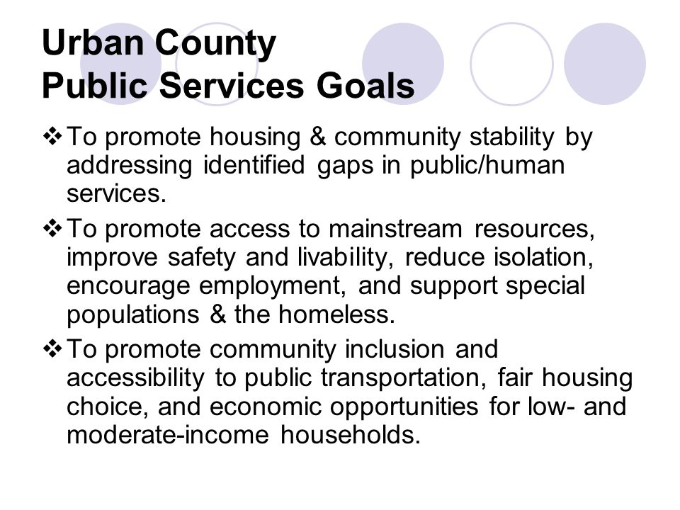 Urban County Public Services Goals  To promote housing & community stability by addressing identified gaps in public/human services.