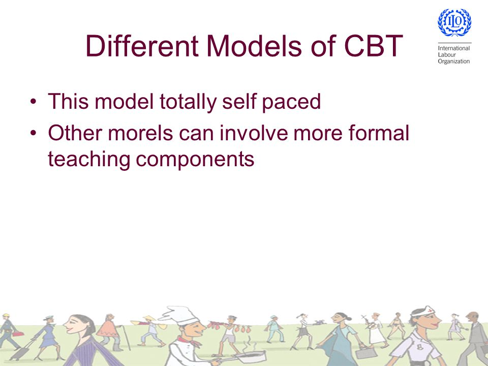 Different Models of CBT This model totally self paced Other morels can involve more formal teaching components