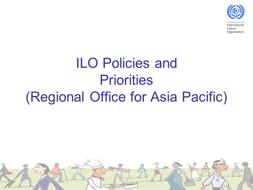 ILO Policies and Priorities (Regional Office for Asia Pacific)
