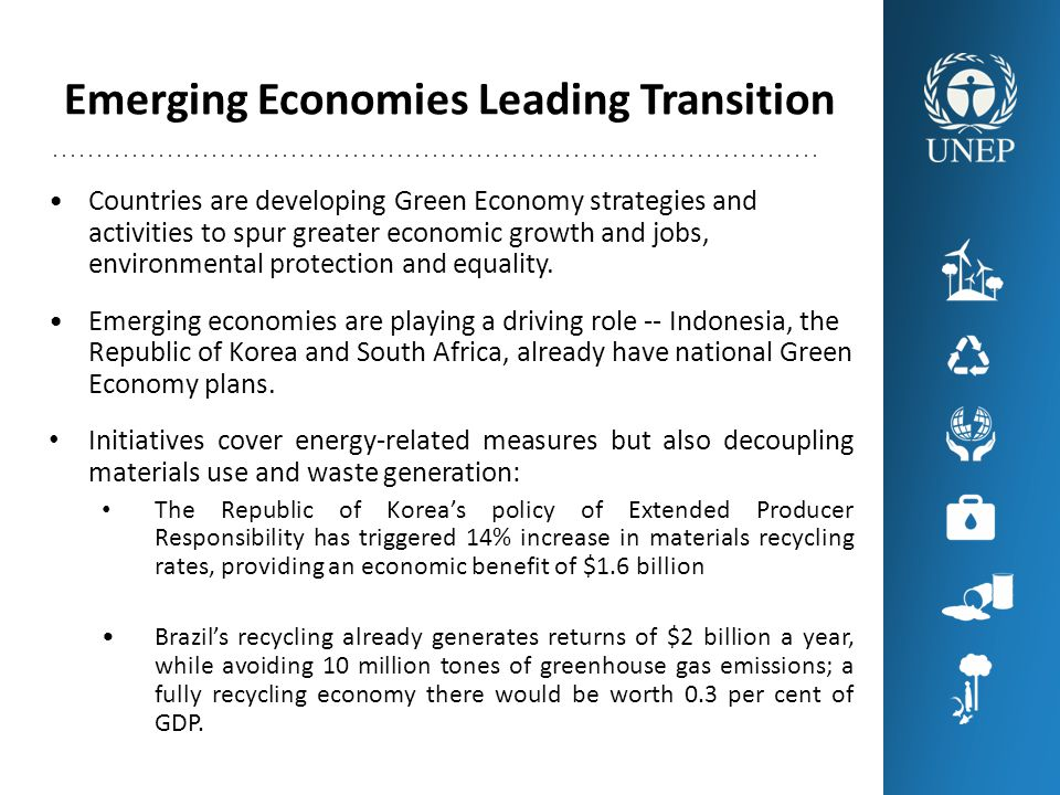 Emerging Economies Leading Transition Countries are developing Green Economy strategies and activities to spur greater economic growth and jobs, environmental protection and equality.
