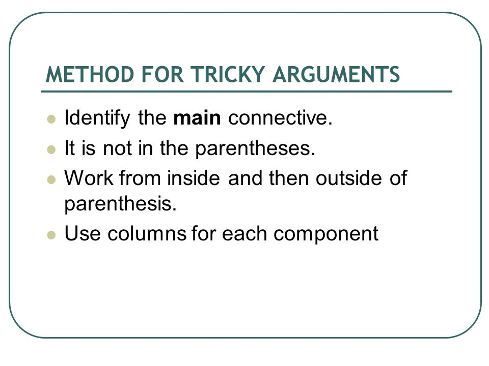METHOD FOR TRICKY ARGUMENTS Identify the main connective.
