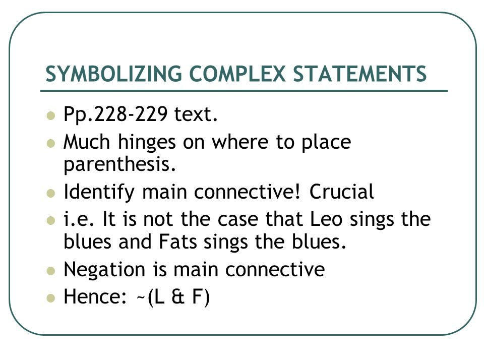 SYMBOLIZING COMPLEX STATEMENTS Pp text. Much hinges on where to place parenthesis.