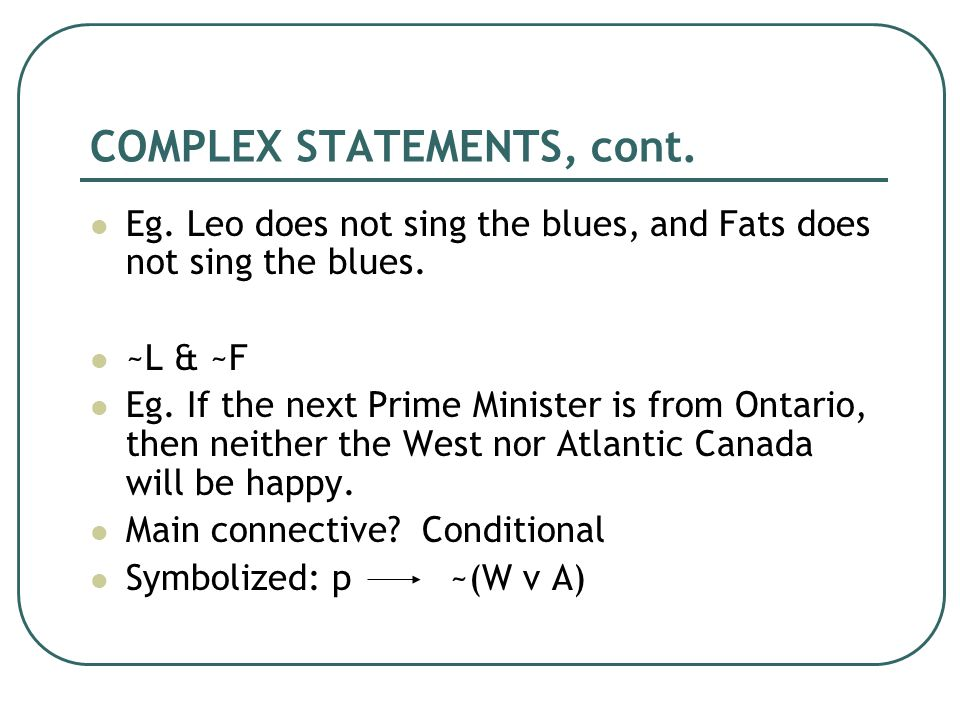 COMPLEX STATEMENTS, cont. Eg. Leo does not sing the blues, and Fats does not sing the blues.