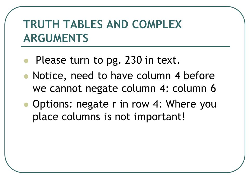 TRUTH TABLES AND COMPLEX ARGUMENTS Please turn to pg.