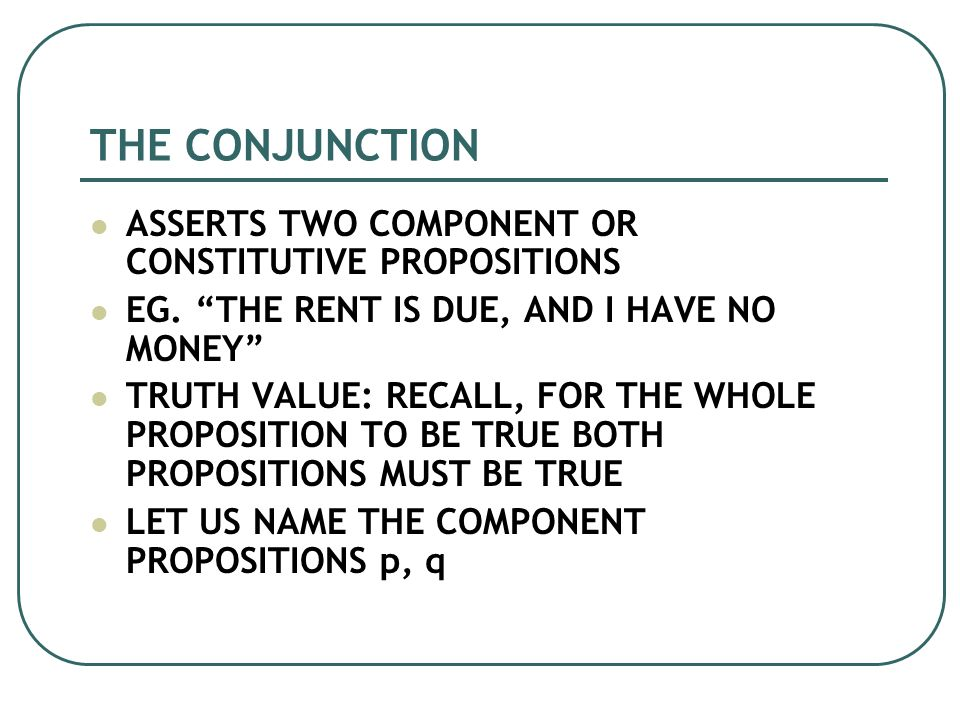 THE CONJUNCTION ASSERTS TWO COMPONENT OR CONSTITUTIVE PROPOSITIONS EG.