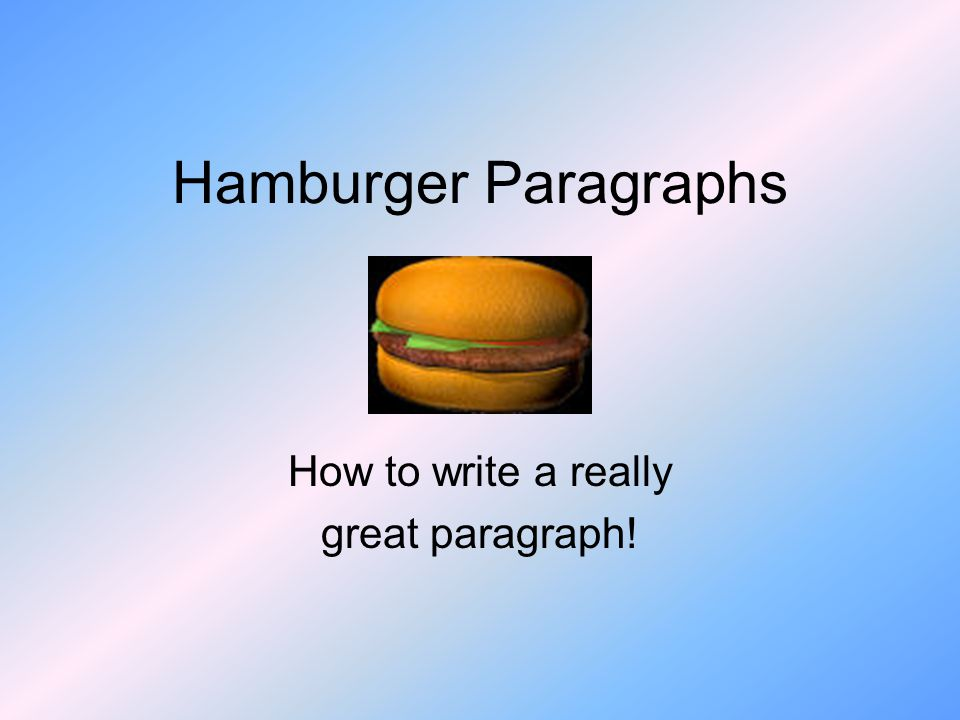 Hamburger paragraphs how to write a really great paragraph ppt 1 hamburger paragraphs how to write a really great paragraph ccuart Choice Image