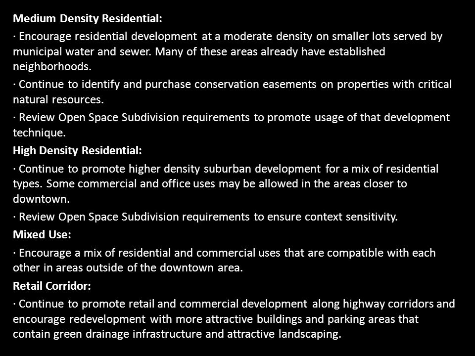 Medium Density Residential: · Encourage residential development at a moderate density on smaller lots served by municipal water and sewer.