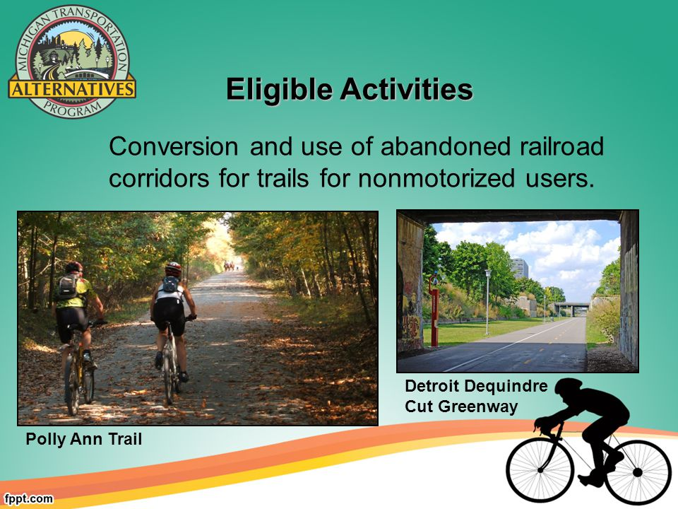 Eligible Activities Eligible Activities Conversion and use of abandoned railroad corridors for trails for nonmotorized users.