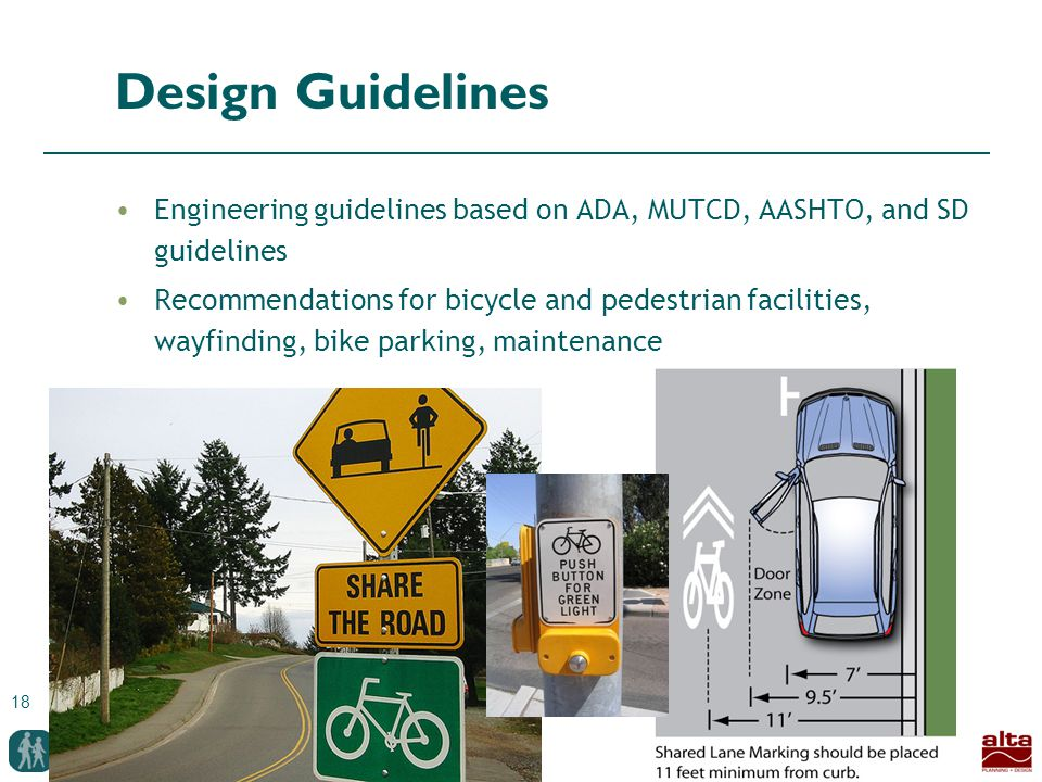 18 Design Guidelines Engineering guidelines based on ADA, MUTCD, AASHTO, and SD guidelines Recommendations for bicycle and pedestrian facilities, wayfinding, bike parking, maintenance