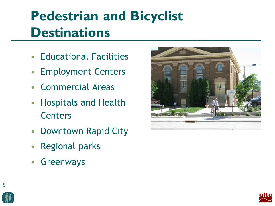 8 Pedestrian and Bicyclist Destinations Educational Facilities Employment Centers Commercial Areas Hospitals and Health Centers Downtown Rapid City Regional parks Greenways