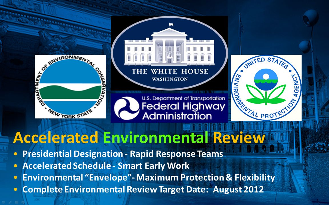 Accelerated Environmental Review Presidential Designation - Rapid Response Teams Accelerated Schedule - Smart Early Work Environmental Envelope - Maximum Protection & Flexibility Complete Environmental Review Target Date: August 2012
