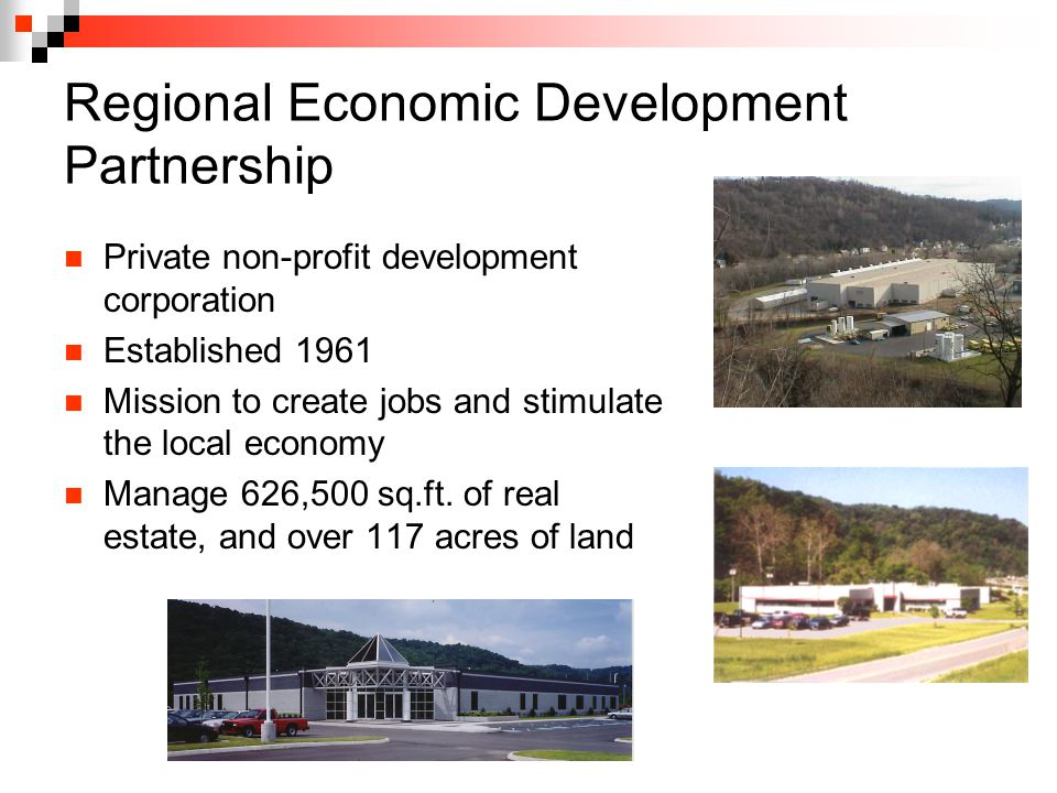 Regional Economic Development Partnership Private non-profit development corporation Established 1961 Mission to create jobs and stimulate the local economy Manage 626,500 sq.ft.