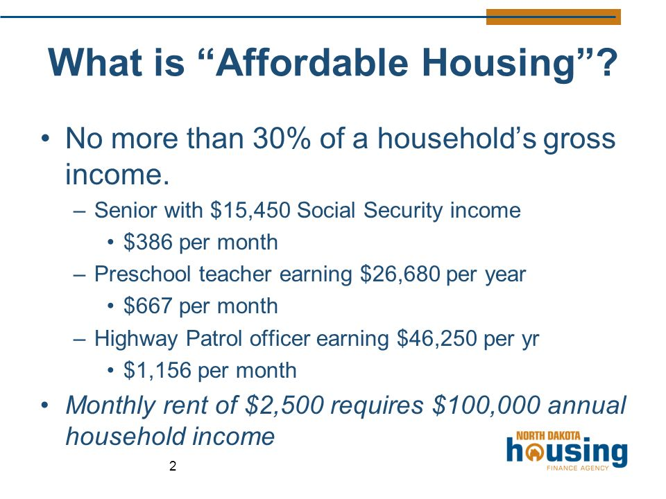 What is Affordable Housing . No more than 30% of a household's gross income.