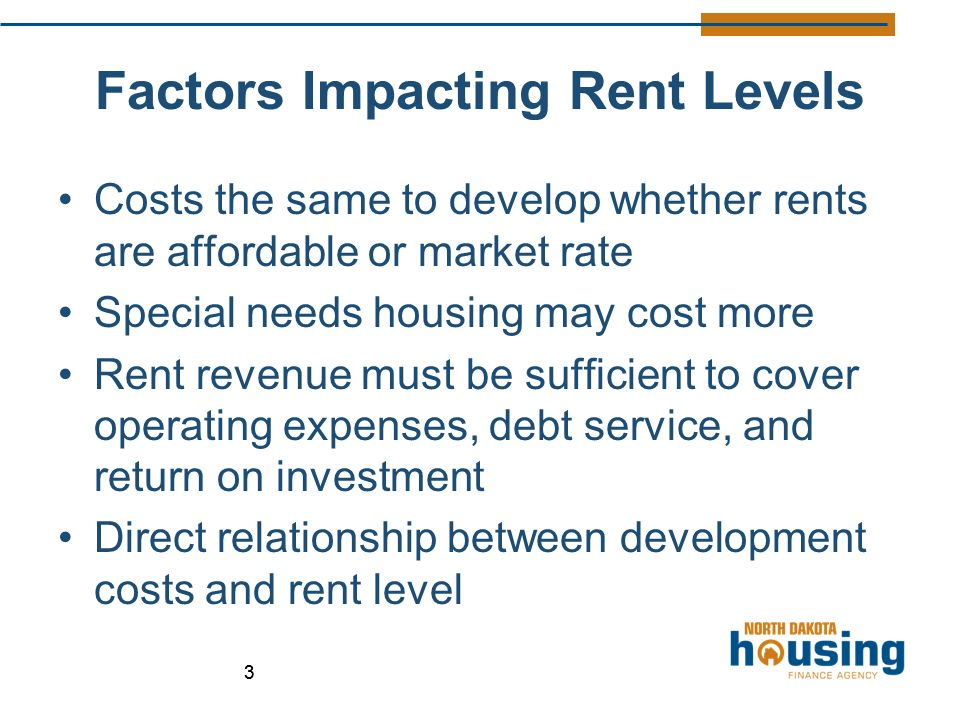 33 Factors Impacting Rent Levels Costs the same to develop whether rents are affordable or market rate Special needs housing may cost more Rent revenue must be sufficient to cover operating expenses, debt service, and return on investment Direct relationship between development costs and rent level
