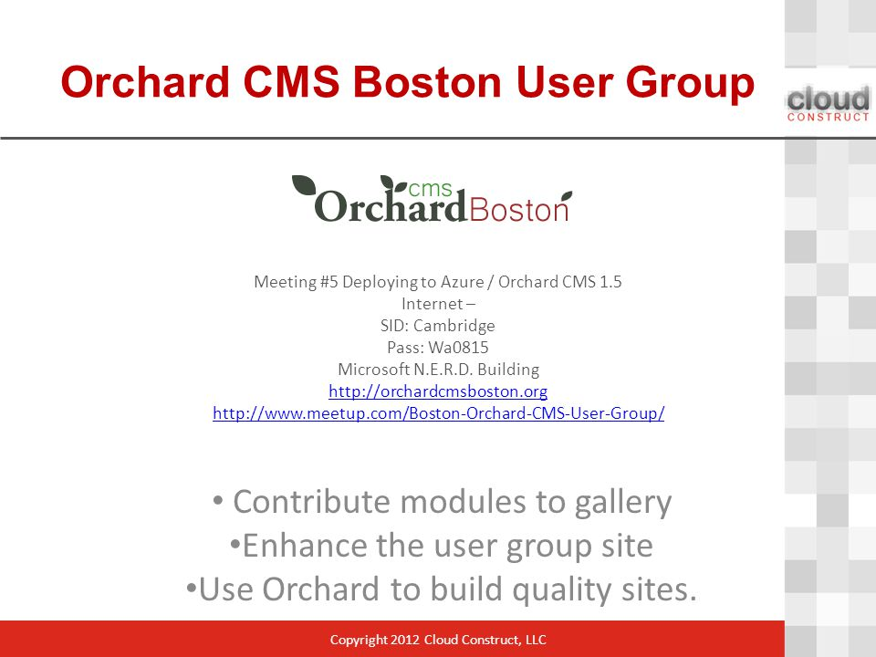 Orchard CMS Boston User Group Meeting #5 Deploying to Azure / Orchard CMS 1.5 Internet – SID: Cambridge Pass: Wa0815 Microsoft N.E.R.D.