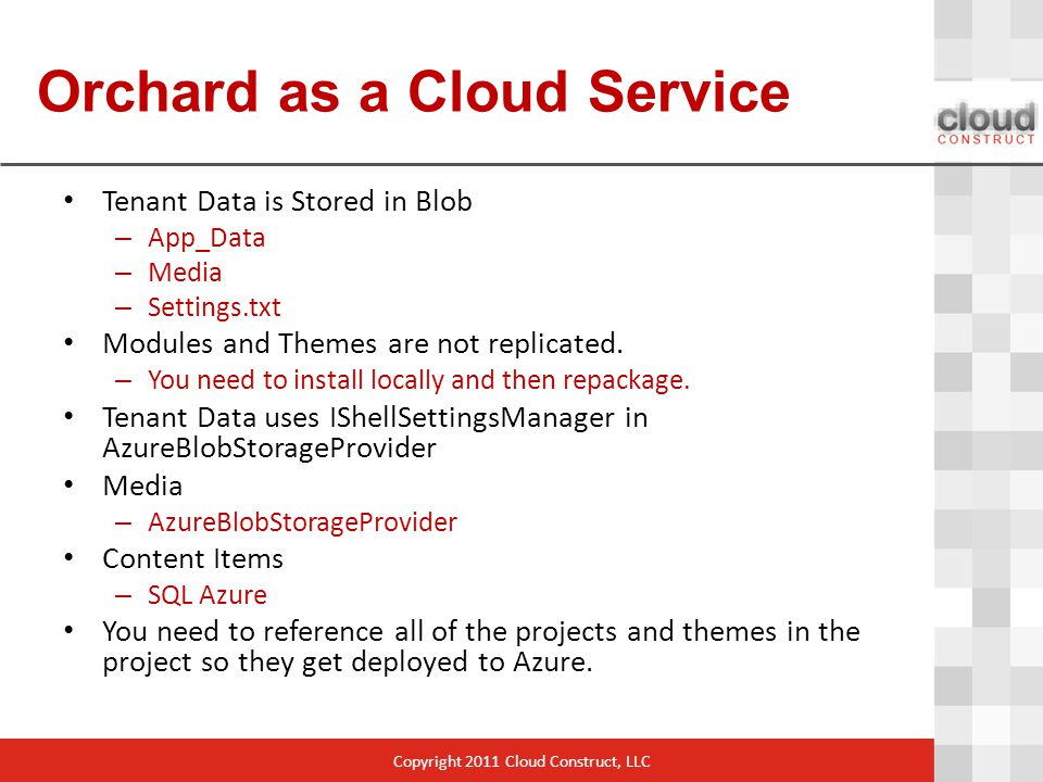 Orchard as a Cloud Service Tenant Data is Stored in Blob – App_Data – Media – Settings.txt Modules and Themes are not replicated.