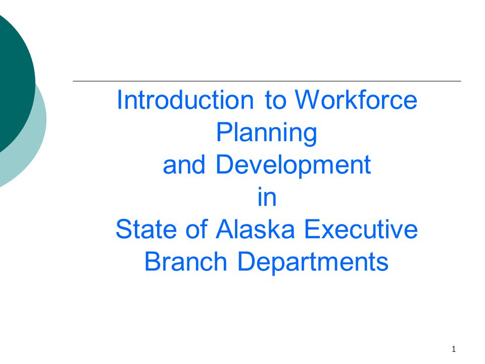 1 Introduction to Workforce Planning and Development in State of Alaska Executive Branch Departments