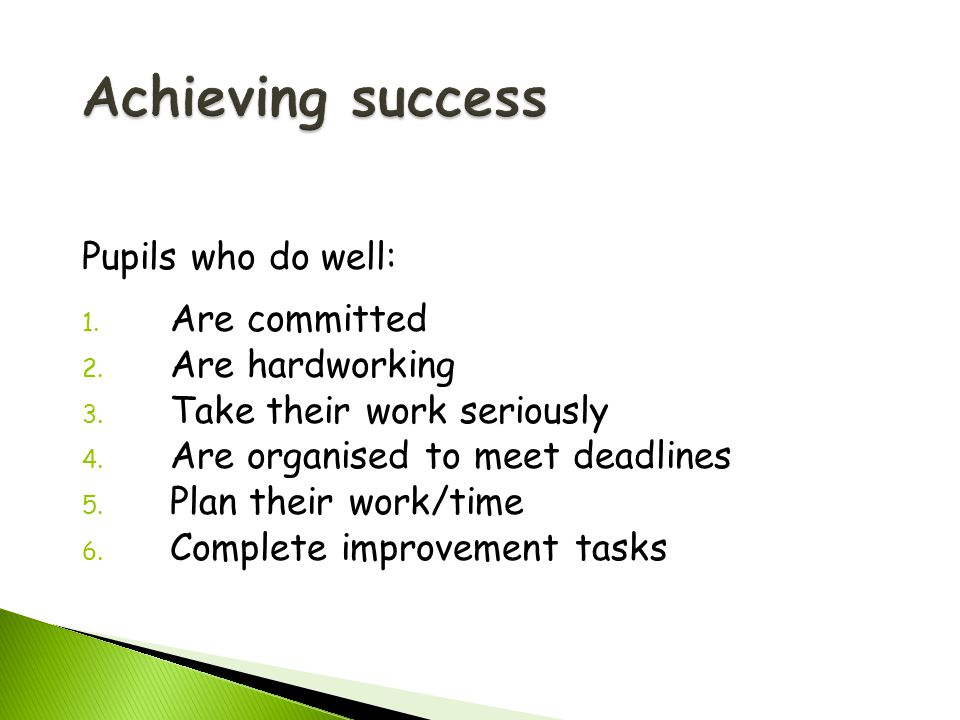 Pupils who do well: 1. Are committed 2. Are hardworking 3.