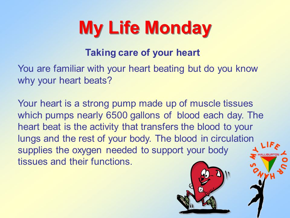 My Life Monday Taking care of your heart You are familiar with your heart beating but do you know why your heart beats.