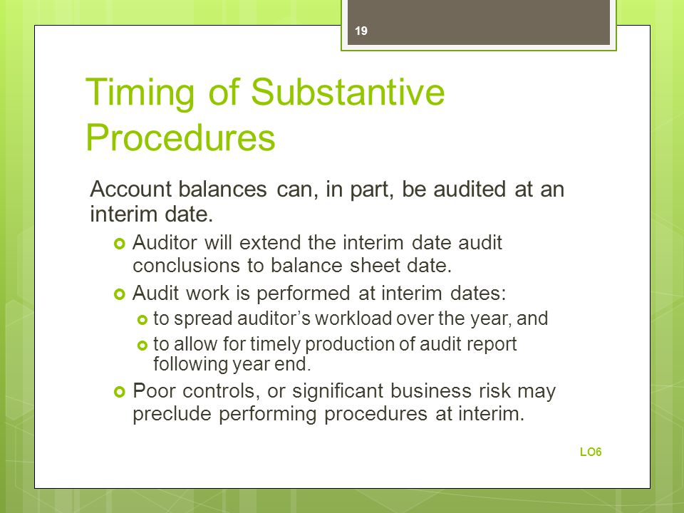 Timing of Substantive Procedures Account balances can, in part, be audited at an interim date.