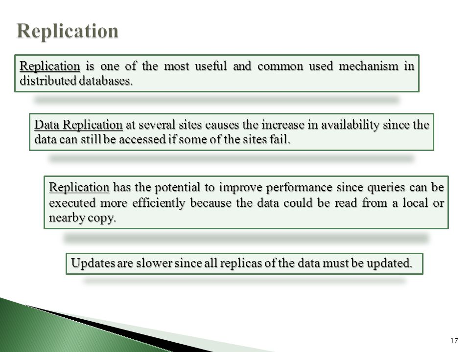 17 Replication is one of the most useful and common used mechanism in distributed databases.