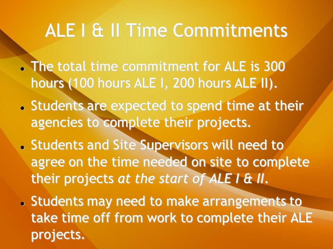 ALE I & II Time Commitments The total time commitment for ALE is 300 hours (100 hours ALE I, 200 hours ALE II).