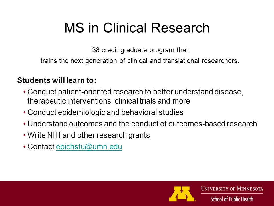 MS in Clinical Research 38 credit graduate program that trains the next generation of clinical and translational researchers.