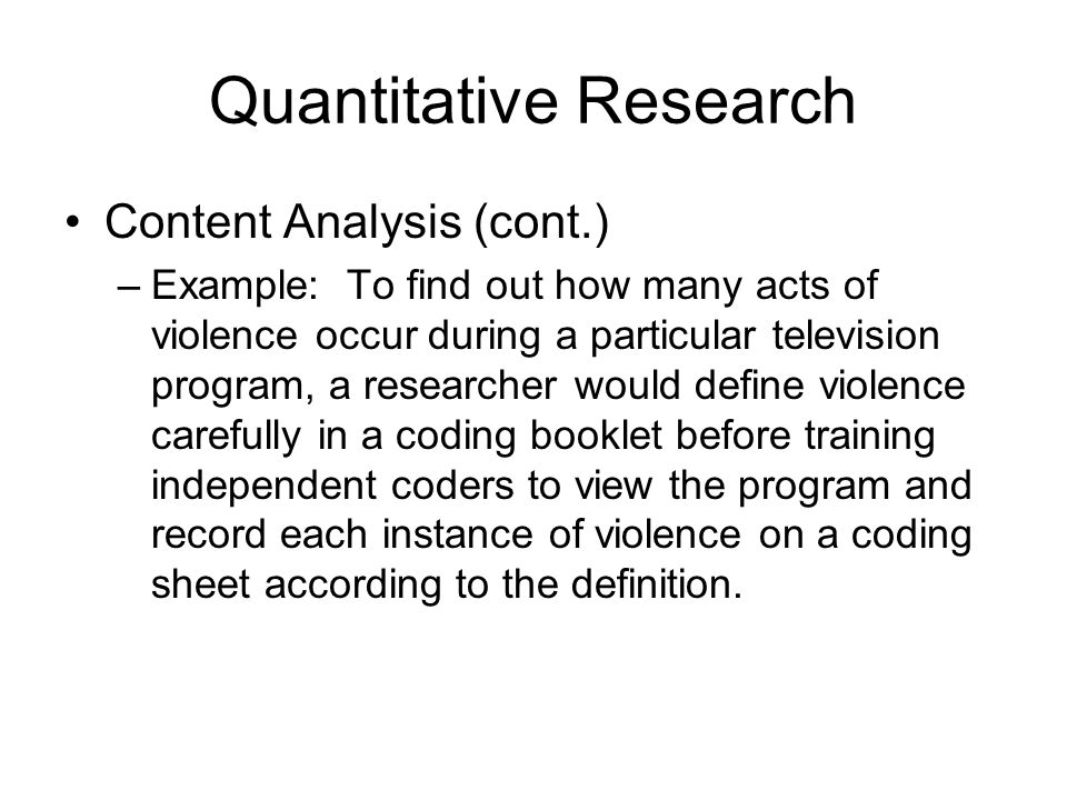 define quantitative research method For projects and processes, in order to evaluate whether the outcome is as expected, often simple examples of quantitative research methods are utilized here, jean scheid offers up an easy example of this method of research using a well-known child's toy to show how using numerical data, market analysis and demographics through polling.