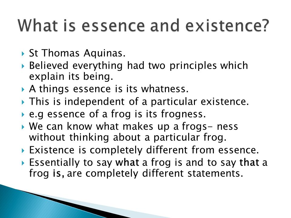 St Thomas Aquinas.  Believed everything had two principles which explain its being.