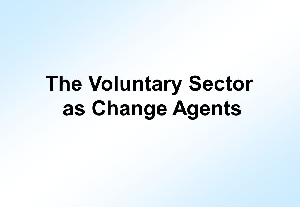 The Voluntary Sector as Change Agents
