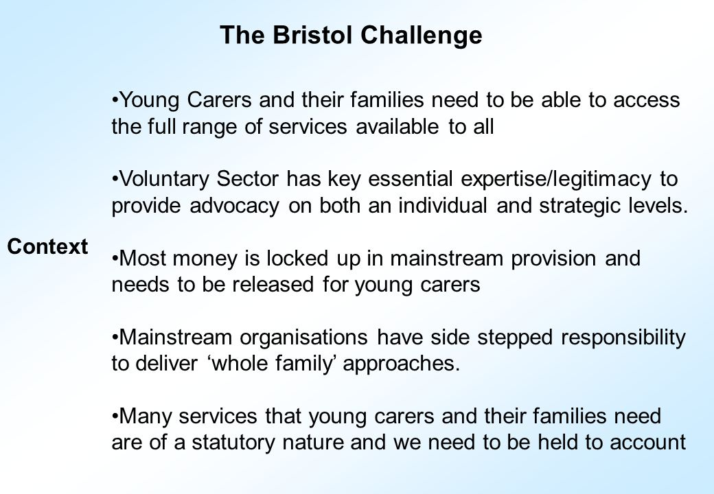 Young Carers and their families need to be able to access the full range of services available to all Voluntary Sector has key essential expertise/legitimacy to provide advocacy on both an individual and strategic levels.