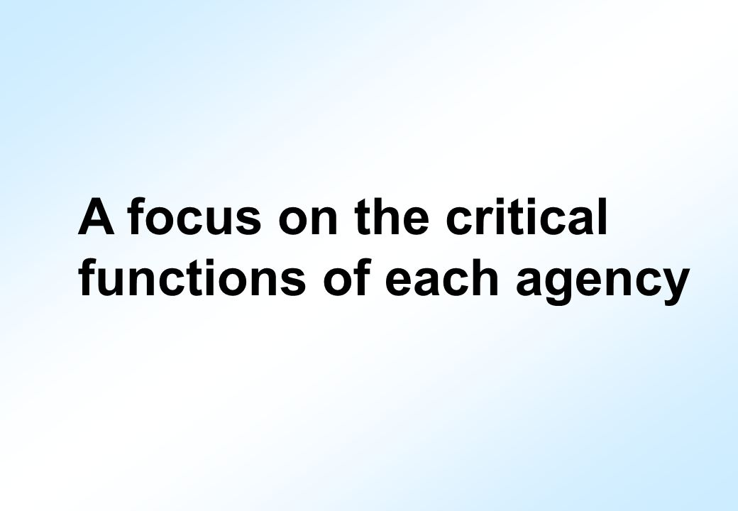 A focus on the critical functions of each agency