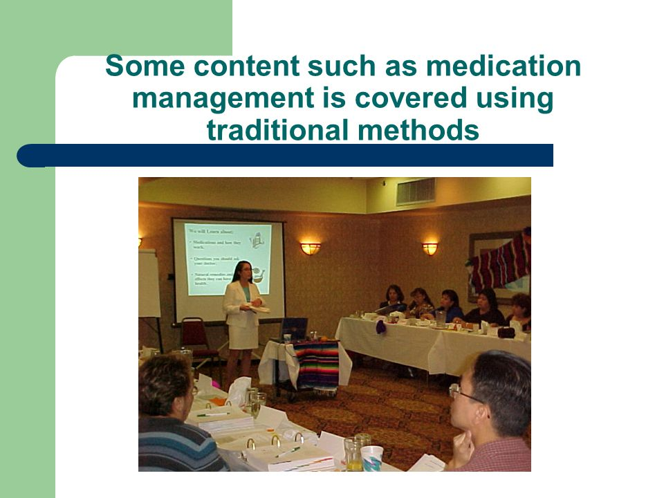 Some content such as medication management is covered using traditional methods