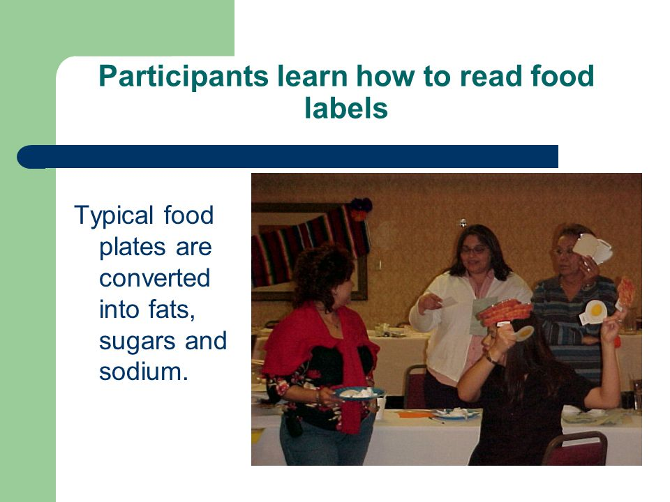 Participants learn how to read food labels Typical food plates are converted into fats, sugars and sodium.