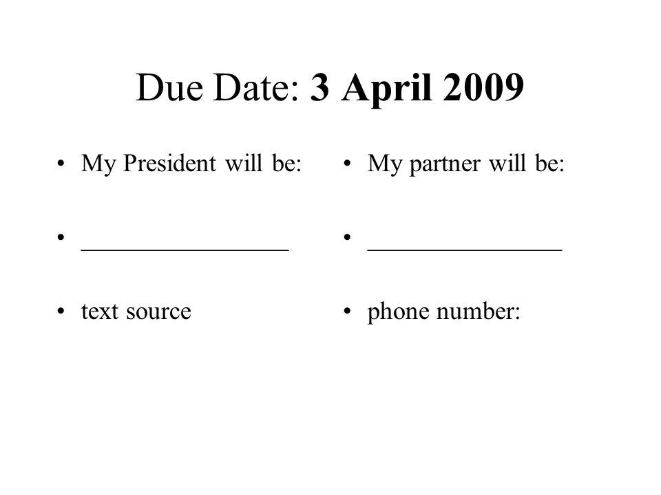 Due Date: 3 April 2009 My President will be: ________________ text source My partner will be: _______________ phone number: